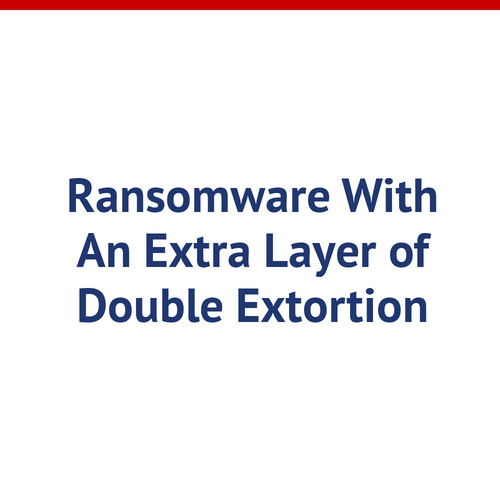 Ransomware with an Extra Layer of Double Extortion
