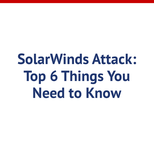 SolarWinds Attack: Top 6 Things You Need to Know