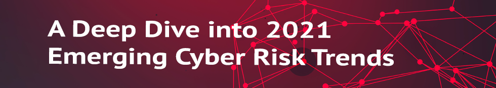 A Deep Dive into 2021 Emerging Cyber Risk Trends